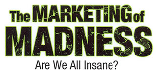 The Marketing of Madness - Are We All Insane?